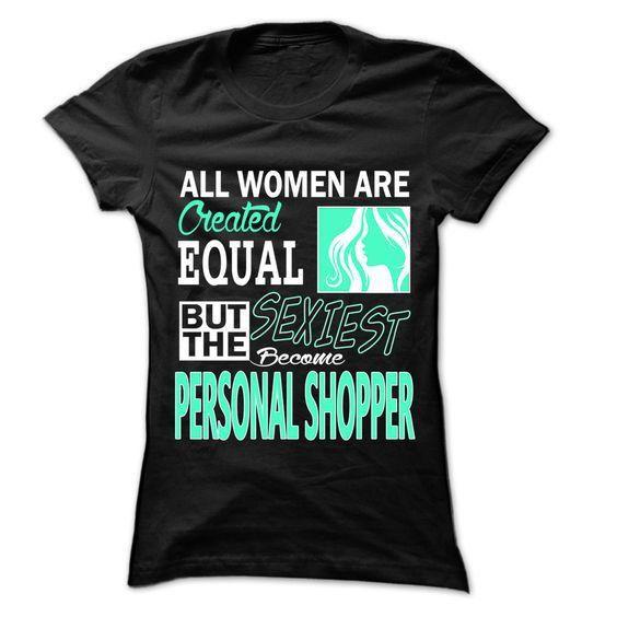All Women ... Sexiest Become Personal shopper - 999 Cool Job Shirt ...