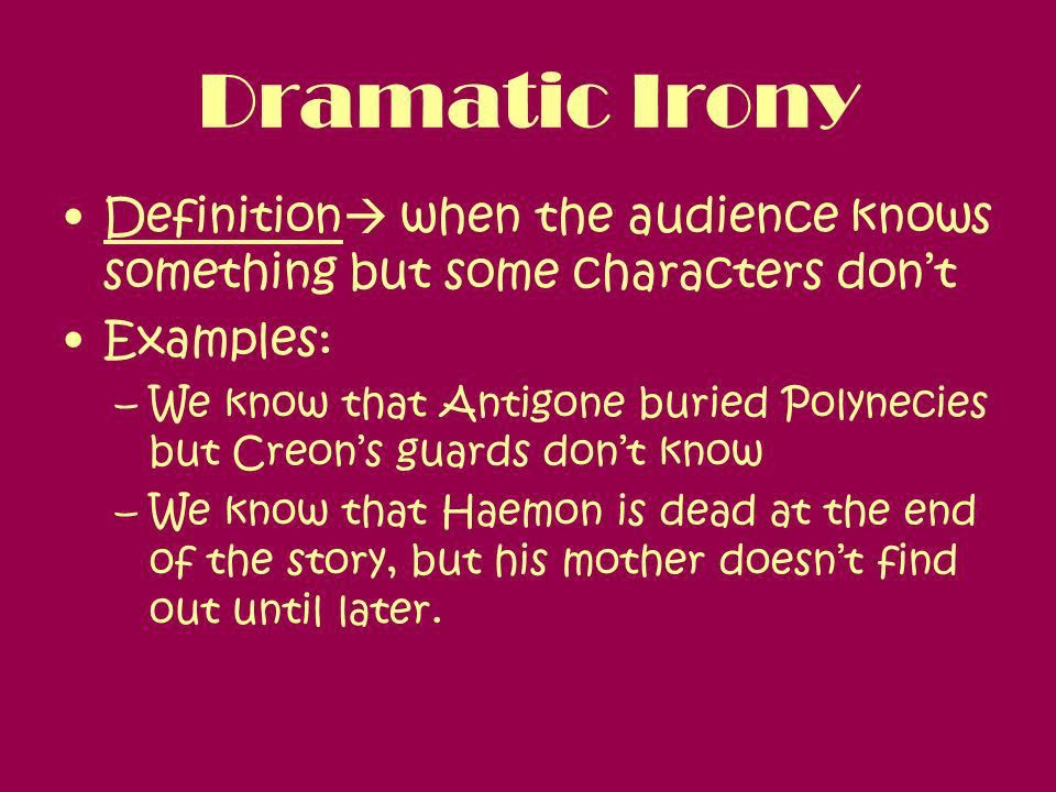 Irony in Antigone. Dramatic Irony Definition  when the audience ...