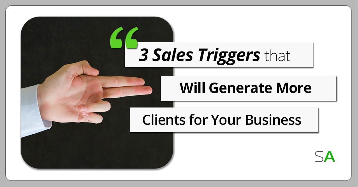 3 Sales Triggers that Will Generate More Clients for Your Business