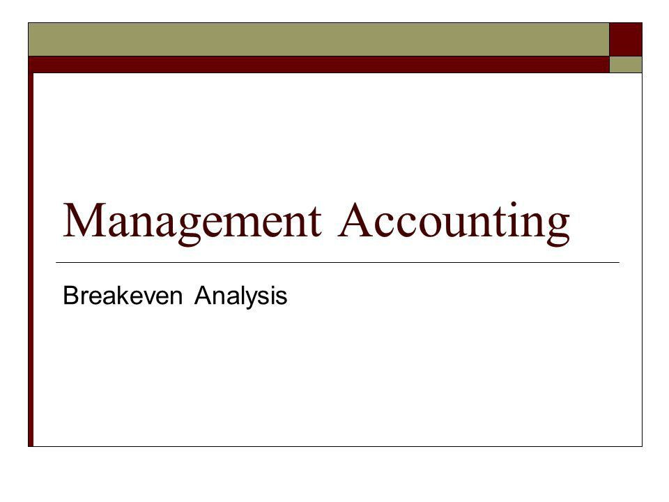 Management Accounting Breakeven Analysis. Breakeven Analysis ...