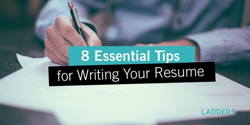 8 Essential Tips for Writing Your Resume | Ladders