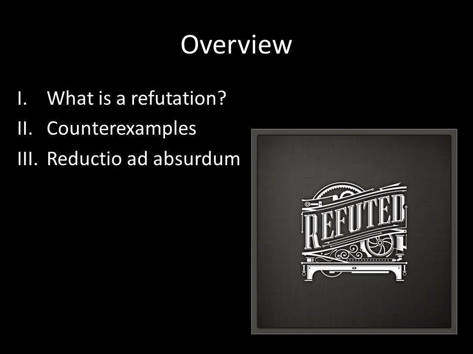 Refutation, Part 1: Counterexamples & Reductio Kareem Khalifa ...
