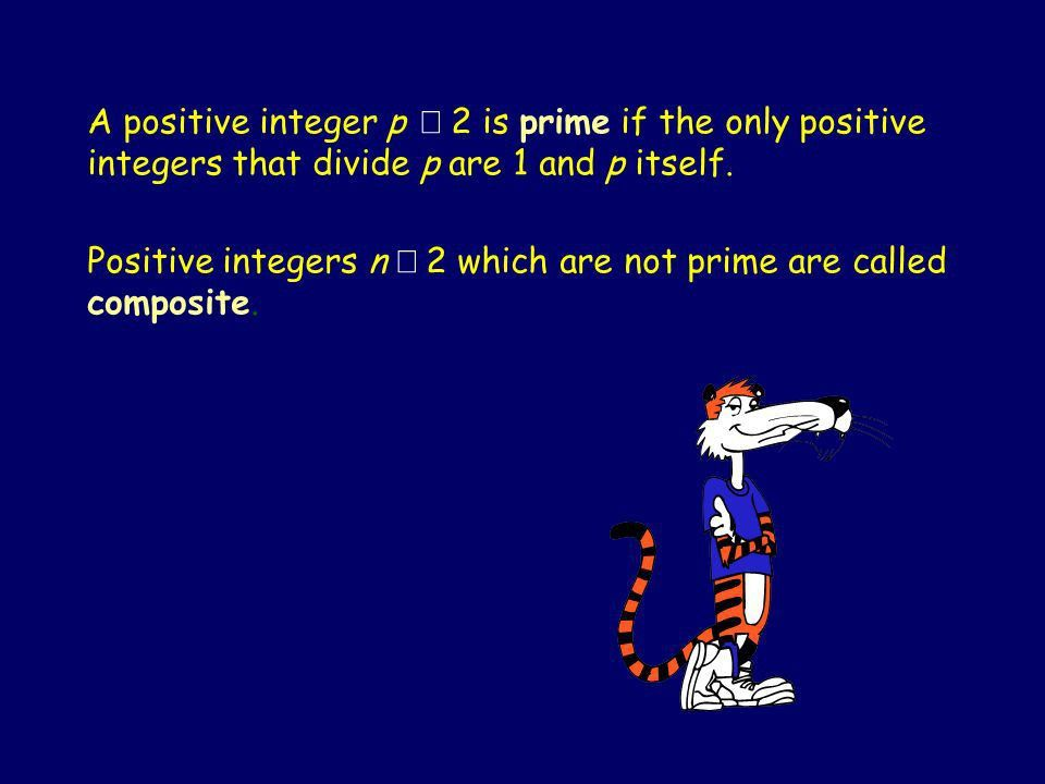 A Prime Example CS Lecture 20 A positive integer p  2 is prime ...