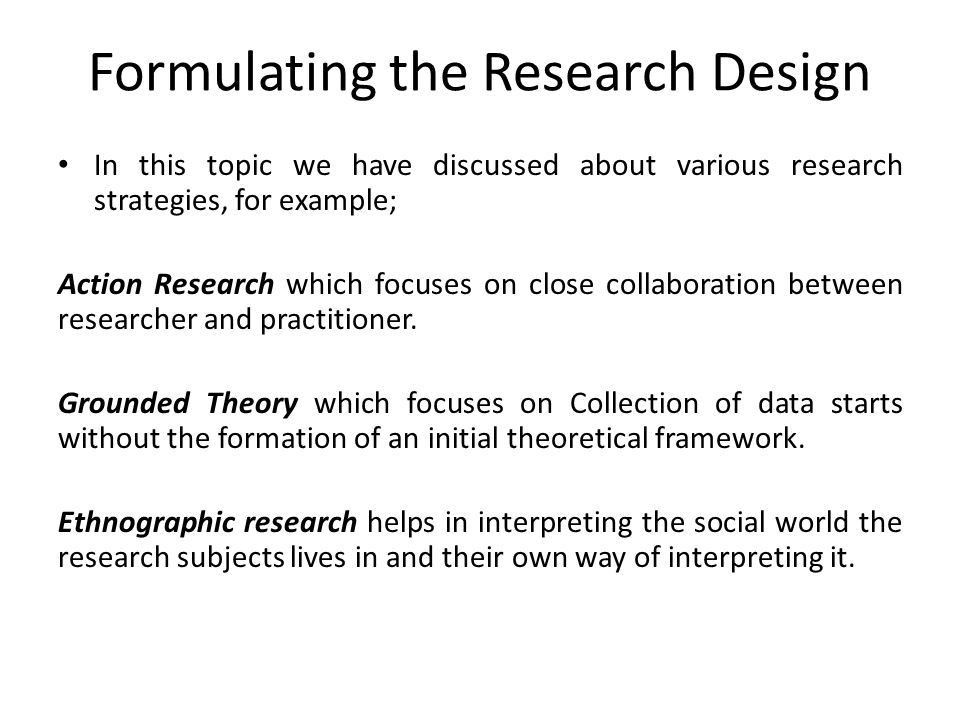 Formulating the Research Design In this topic we have discussed ...