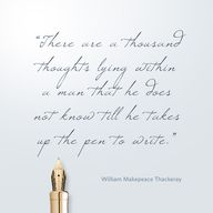 "Pinterest Pin - ""There are a thousand thoughts lying within a man that he does not know till he takes up the pen to write.""  ― William Makepeace Thackeray"
