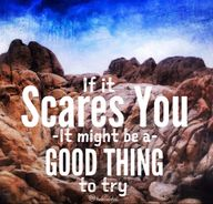 """If it scares you..."