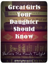 Great Girls Your Daughter Should Know (Before she reads Twilight) -- This is seriously one of the greatest lists I've ev...