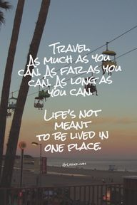 I want to travel! :)