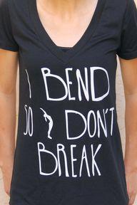 I Bend So I don't Br
