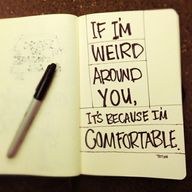 If I'm weird around