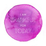 I am thankful for to