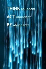 THINK abundant. ACT