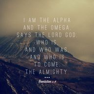 """I am the Alpha and"