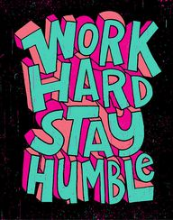 Work hard, stay humb
