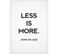 less is more, more o...