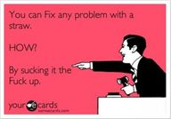 how to fix a problem, excuse the language but too good not to repin:)