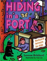 Hiding in a Fort: Backyard Retreats for Kids (Gibbs Smith Jr. Activity) G. Lawson Drinkard III and Fran Lee