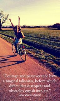 """Courage and perseve..."