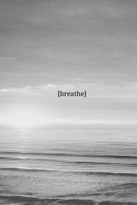 Breathe, indeed