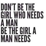 """Be the Woman a man..."