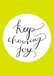 Choose joy! Don't le