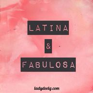 Latina and fabulosa