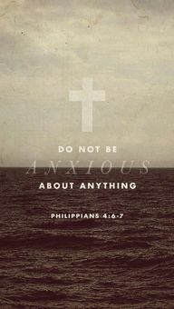 """""""Do not be anxious a"""