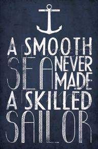 """A smooth sea never"