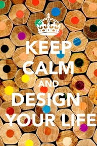 Keep Calm Quotes / design your life