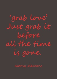Grab Love Quote - Ma