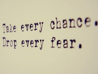 Take chances & don't