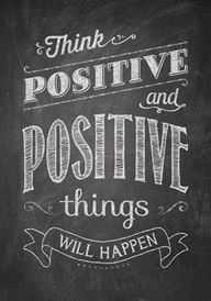Think positive and p...