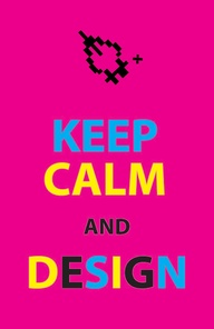 Keep Calm and DESIGN
