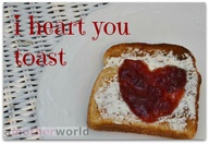 i heart you toast...