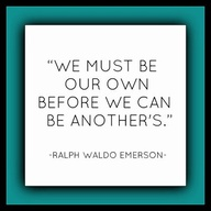 """We must be our own before we can be another's.' - Ralph Waldo Emerson"
