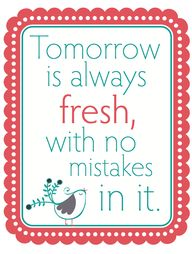 You can start fresh every day, or every hour, or every fifteen minutes.  Whatever you need.