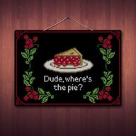 Dude Where's The Pie