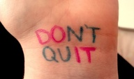 Do it. Don't quit....