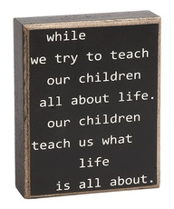 Quote about Children, teaching about life and learning about it.