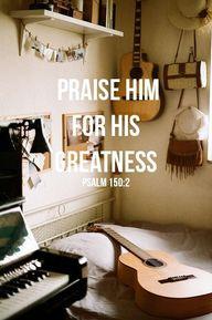 """Praise him for his"