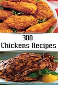 300 Amazing Chicken Recipes   http://pinterest.com/jimmy7641/your-pinterest-book-store/
