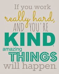 Work hard, be kind.