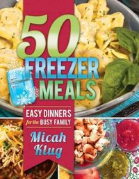 50 Freezer Meals: Easy Dinners for the Busy Family (Paperback) | Overstock.com Shopping - The Best Deals on General Cooking