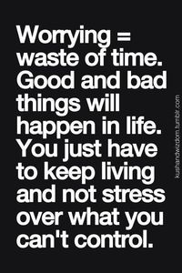 Great Reminder..I'm a ladie that worries about everything, even things that haven't happened yet. I need to remind myself to relax, breathe && just let things be.