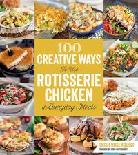 100 Creative Ways to Use Rotisserie Chicken in Everyday Meals (Paperback) | Overstock.com Shopping - The Best Deals on General Cooking