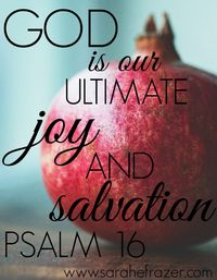 God is Our Ultimate Joy and Salvation - Psalm 16 - Sarah E. Frazer
