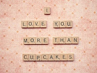 I love you more than cupcakes...what?