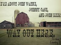 We're about John Wayne, Johnny Cash and John Deere. Way out here