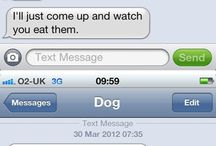 Dog / So, um, I like texts from dog. This says nothing about my IQ. / by Lori McGarvey