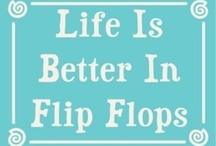 Life is better in flip flops / Up for anything, in a fresh pedicure & flip flops ;) / by Jean Montgomery